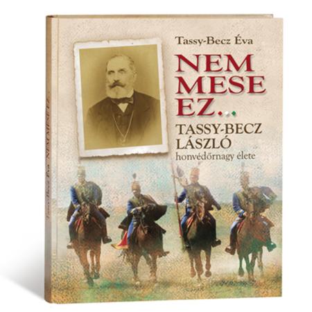 Tassy-Becz Éva: Nem mese ez...Tassy-Becz László honvédőrnagy élete