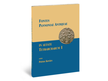 Kovács Péter: Fontes Pannoniae Antiquae In Aetate Tetrarcharum I