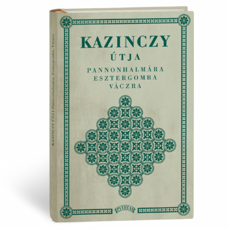 Kazinczy Ferenc: Kazinczy útja Pannonhalmára Esztergomba Váczra