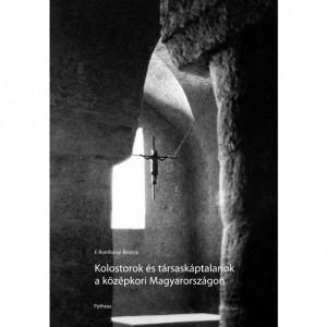 Romhányi Beatrix: Kolostorok és társaskáptalanok a középkori Magyarországon